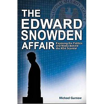 Edward Snowden Affair - Exposing the Politics and Media Behind the NSA