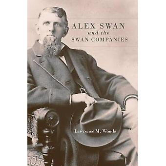 Alex Swan and the Swan Companies by Lawrence M Woods - 9780806154022