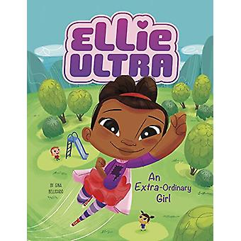 Ellie Ultra - Extra-Ordinary Girl by Gina Bellisario - 9781496531391