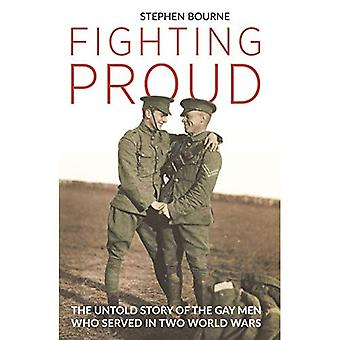 Fighting Proud: The Untold�Story of the Gay Men Who�Served in Two World Wars