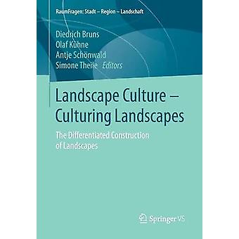 Landscape Culture  Culturing Landscapes  The Differentiated Construction of Landscapes by Bruns & Diedrich