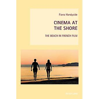 Cinema at the Shore  The Beach in French Film by Fiona Handyside