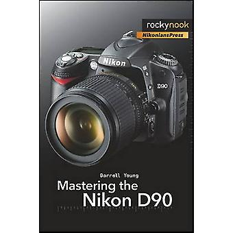 Mastering the Nikon D90 by Darrell Young - 9781933952505 Book