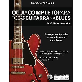 O Guia Completo Para Tocar� Blues Na Guitarra: Livro Tres - Alem Das Pentatonicas