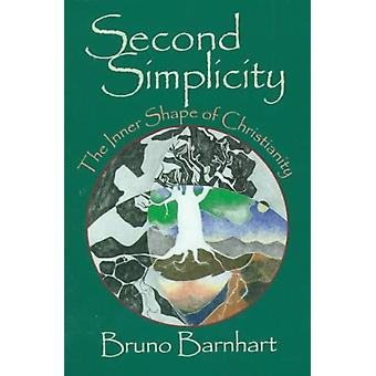 Second Simplicity  The Inner Shape of Christianity by Bruno Barnhart