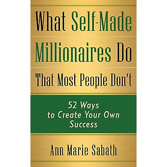 What SelfMade Millionaires Do That Most People DonT by Ann Marie Ann Marie Sabath Sabath