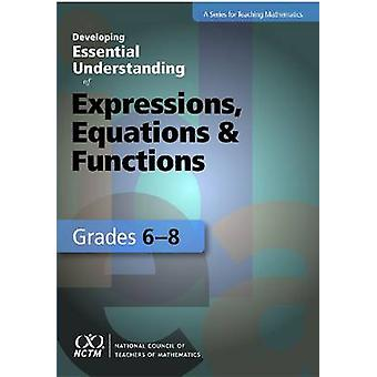 Developing Essential Understanding of Expressions - Equations - and F
