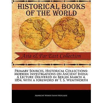 Modern Investigations on Ancient India Eine Vorlesung, die am 4. März 1854 in Berlin von Weber Fanny Metcalfe & Albrecht gehalten wurde
