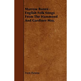 Marrow Bones  English Folk Songs From The Hammond And Gardiner Mss. by Purslow & Frank