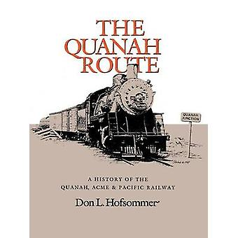 The Quanah Route A History of the Quanah Acme  Pacific Railway by Hofsommer & Don L.
