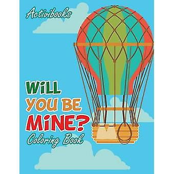 Will You Be Mine Coloring Book by Activibooks