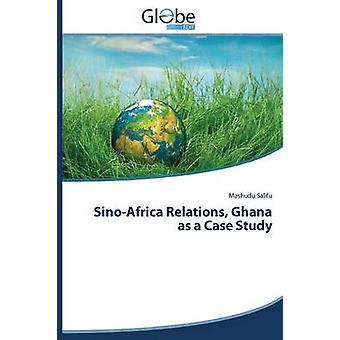 SinoAfrica Relations Ghana as a Case Study by Salifu Mashudu