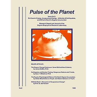 Pulse of the Planet No.2  On Cosmic Energy Acupuncture Energy ABombs  Earthquakes and Wilhelm Reichs Orgone Accumulator by James DeMeo
