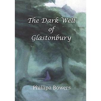 The Dark Well of Glastonbury by Bowers & Phillipa