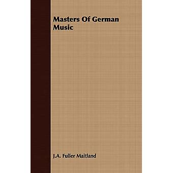 Masters of German Music by Maitland & J. a. Fuller