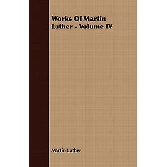 Works Of Martin Luther  Volume IV by Luther & Martin