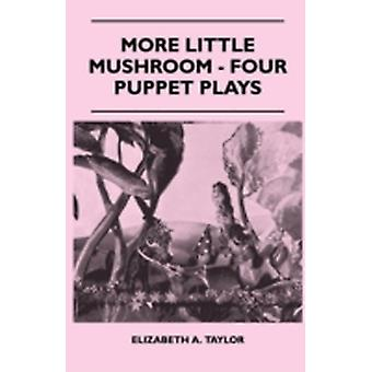 More Little Mushroom  Four Puppet Plays by Taylor & Elizabeth A.