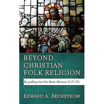 Beyond Christian Folk Religion by Beckstrom & Edward A.