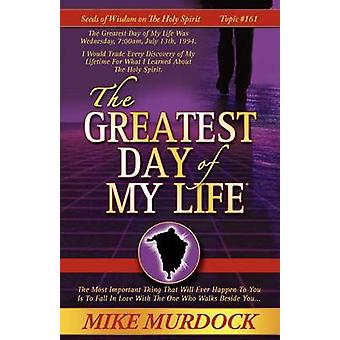 The Greatest Day of My Life Seeds Of Wisdom On The Holy Spirit Volume 14 by Murdock & Mike