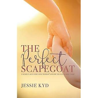 The Perfect Scapegoat Falsely accused one womans fight to clear her name by Kyd & Jessie
