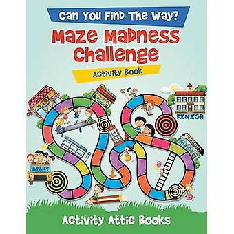 Can You Find The Way Maze Madness Challenge Activity Book by Activity Attic Books