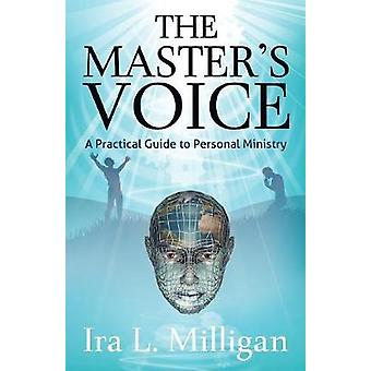 The Masters Voice A Practical Guide to Personal Ministry by Milligan & Ira L.