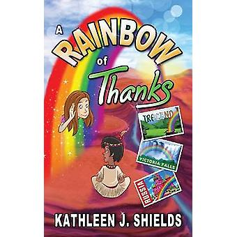 A Rainbow of Thanks by Shields & Kathleen J.