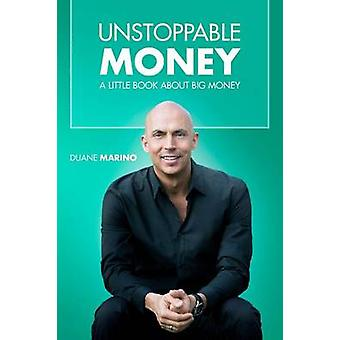 Unstoppable Money A Little Book About Big Money by Marino & Duane