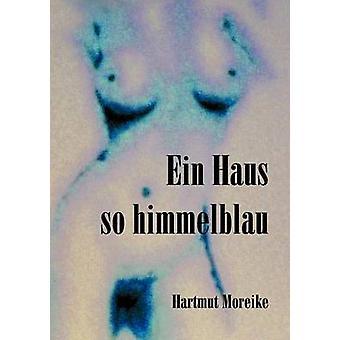 Ein Haus so himmelblau by Moreike & Hartmut