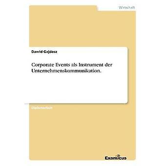 Corporate Events als Instrument der Unternehmenskommunikation. by Gajdosz & Dawid