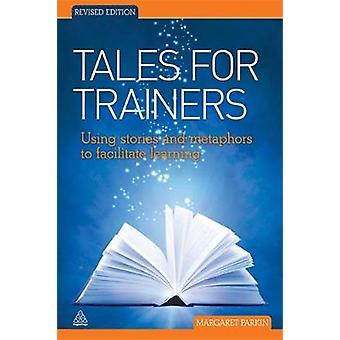 Tales for Trainers Using Stories and Metaphors to Facilitate Learning Revised by Parkin & Margaret