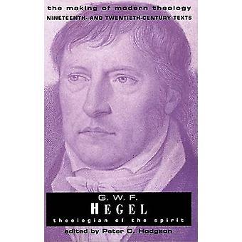 G.W. F. Hegel Theologian of the Spirit by Hegel & Georg Wilhelm Friedrich