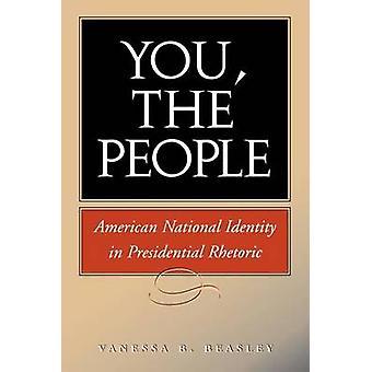 You the People American National Idenity in Presidential Rhetoric by Beasley & Vanessa B.
