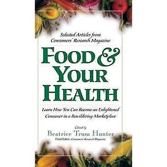 Food  Your Health Selected Articles from Consumers Research Magazine by Hunter & Beatrice Trum