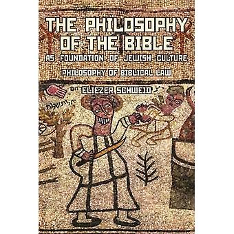 The Philosophy of the Bible as Foundation of Jewish Culture Philosophy of Biblical Law by Schweid & Eliezer