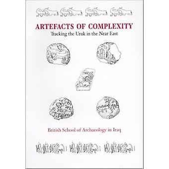 Artefacts of Complexity - Tracking the Uruk in the Near East by J. Nic