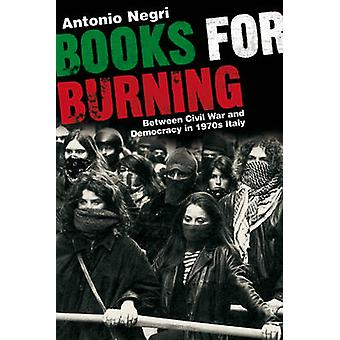 Books for Burning - Between Civil War and Democracy in 1970's Italy by