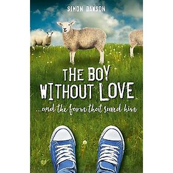 The Boy Without Love - . . . and the Farm That Saved Him by Simon Daws