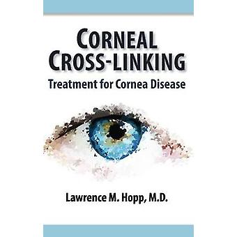 Corneal Cross-Linking - Treatment for Cornea Disease by Lawrence M Hop