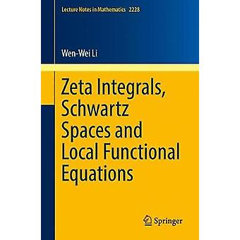Zeta Integrals - Schwartz Spaces and Local Functional Equations by We