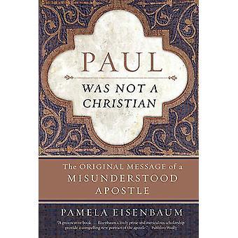 Paul Was Not a Christian by Paul Eisenbaum - 9780061349911 Book