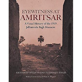 Eyewitness at Amritsar - A Visual History of the Jallianwala Bagh Mass