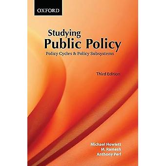 Studying Public Policy - Policy Cycles and Policy Subsystems (3rd Revi