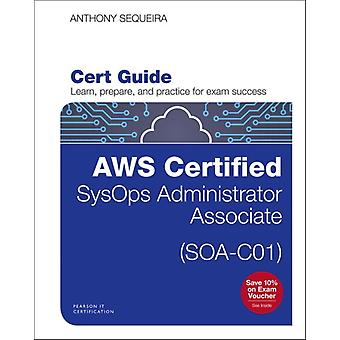 AWS Certified SysOps Administrator  Associate SOAC01 Cert Guide by Anthony Sequeira