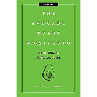 The Avocado Toast Manifesto by Abigail F Brown - 9781604338560 Book