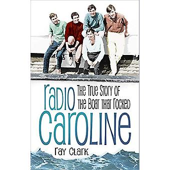 Radio Caroline - The True Story of the Boat that Rocked by Ray Clark -