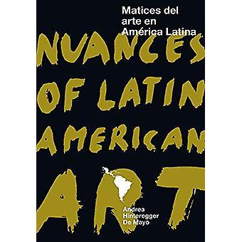 Nuances of Latin American Art - Matices del arte en America latina by
