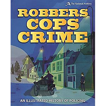 Robbers - Cops - Crime - An Illustrated History of Policing by Roy App