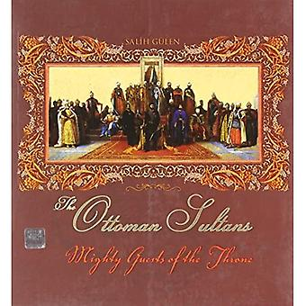 The Ottoman Sultans: Mighty Guests of the Throne