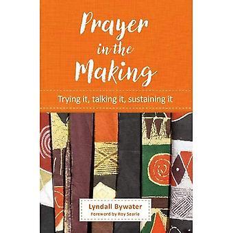 Prayer in the Making: Trying it, talking it, sustaining it